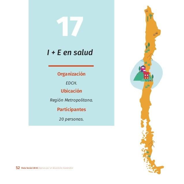 52 Ruta Social 2030 Jóvenes por el Desarrollo Sostenible I + E en salud Organización EDCH. Ubicación Región Metropolitana....