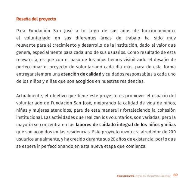 69Ruta Social 2030 Jóvenes por el Desarrollo Sostenible Reseña del proyecto Para Fundación San José a lo largo de sus años...