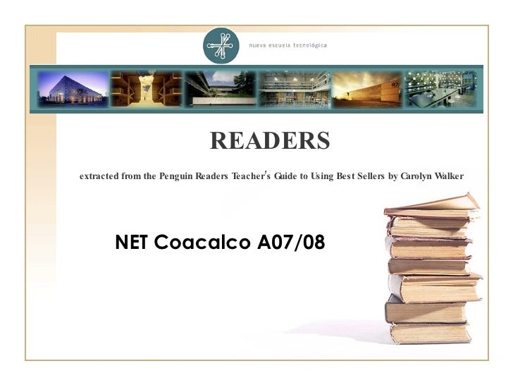 READERS extracted from the Penguin Readers Teacher's Guide to Using Best Sellers by Carolyn Walker   NET Coacalco A07/08