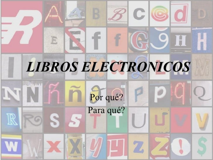 LIBROS ELECTRONICOS Por qué? Para qué?