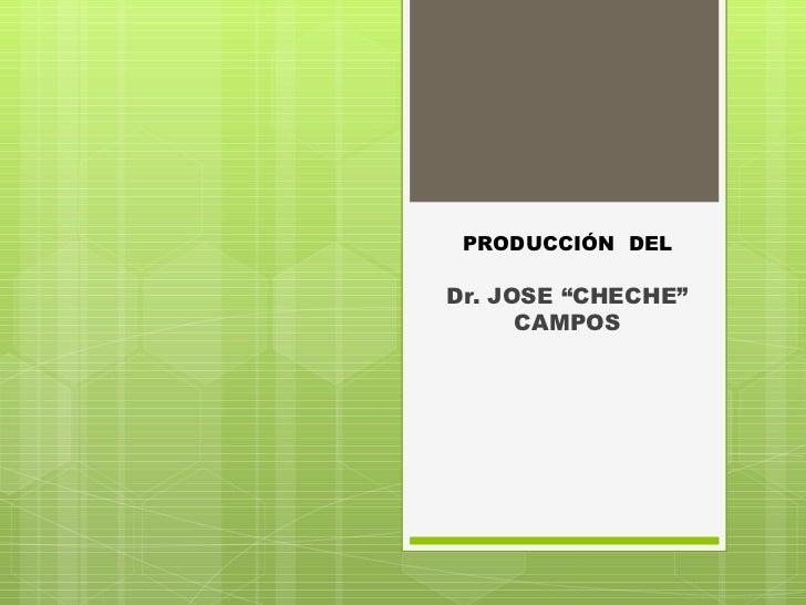 """Dr. JOSE """"CHECHE"""" CAMPOS PRODUCCIÓN  DEL"""