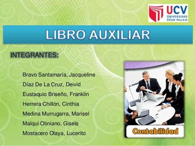INTEGRANTES:Bravo Santamaría, JacquelineDíaz De La Cruz, DeividEustaquio Briseño, FranklinHerrera Chillón, CinthiaMedina M...