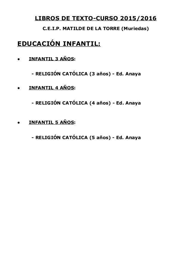 LIBROS DE TEXTO-CURSO 2015/2016 C.E.I.P. MATILDE DE LA TORRE (Muriedas) EDUCACIÓN INFANTIL: ● INFANTIL 3 AÑOS: - RELIGIÓN ...