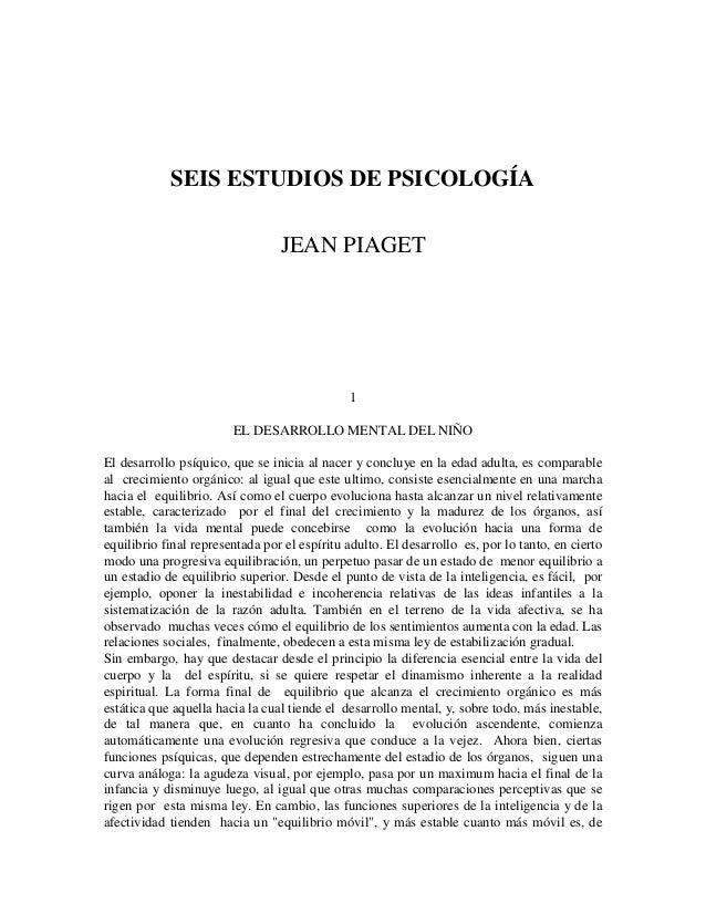 SEIS ESTUDIOS DE PSICOLOGÍA JEAN PIAGET 1 EL DESARROLLO MENTAL DEL NIÑO El desarrollo psíquico, que se inicia al nacer y c...