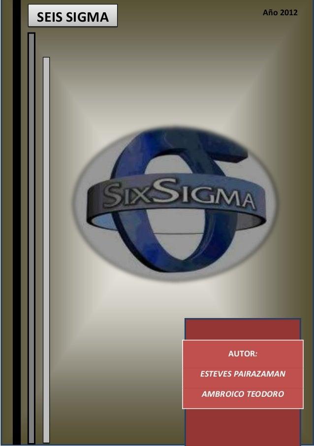 Año 2012  SEIS SIGMA  AUTOR: ESTEVES PAIRAZAMAN AMBROICO TEODORO