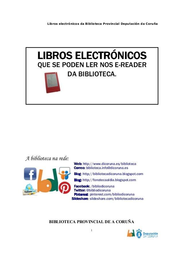 Libros electrónicos da Biblioteca Provincial Deputación da Coruña 1 A biblioteca na rede: Web:Web:Web:Web: http://www.dico...