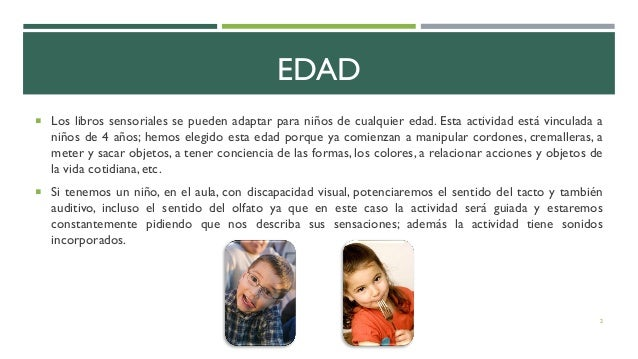 EDAD  Los libros sensoriales se pueden adaptar para niños de cualquier edad. Esta actividad está vinculada a niños de 4 a...