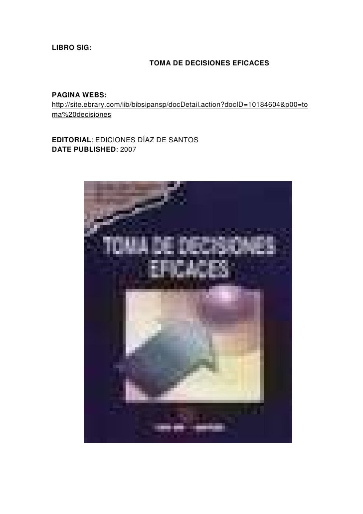 LIBRO SIG:<br />                                                TOMA DE DECISIONES EFICACES<br />PAGINA WEBS: http://site....
