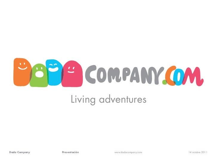 Living adventuresDada Company   Presentación   www.dadacompany.com   14 octubre 2011