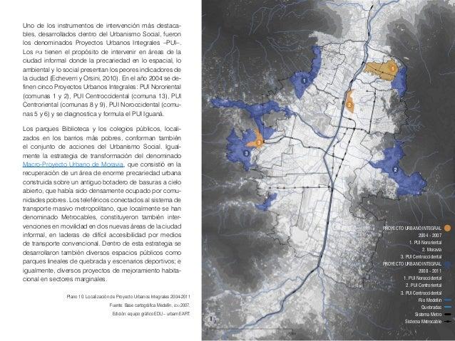 52 Proyecto Urbano Integral -PUI- en el zona nororiental Los pui se inician en el gobierno 2004 y 2007 (cfr, p. 24) y cont...