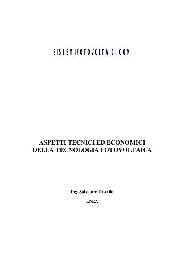SISTEMIFOTOVOLTAICI.COM  ASPETTI TECNICI ED ECONOMICI DELLA TECNOLOGIA FOTOVOLTAICA  Ing. Salvatore Castello ENEA