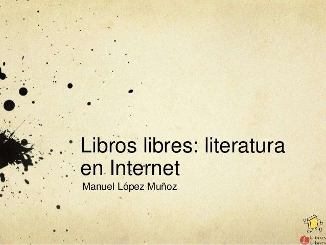 Libros libres: literaturaen InternetManuel López Muñoz