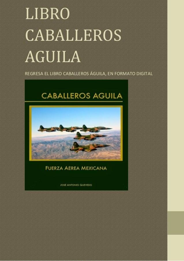 Libro LIBRO CABALLEROS AGUILA REGRESA EL LIBRO CABALLEROS ÁGUILA, EN FORMATO DIGITAL