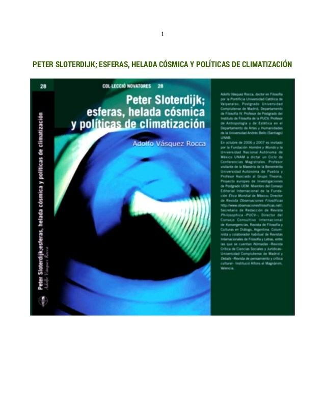 1 PETER SLOTERDIJK; ESFERAS, HELADA CÓSMICA Y POLÍTICAS DE CLIMATIZACIÓN