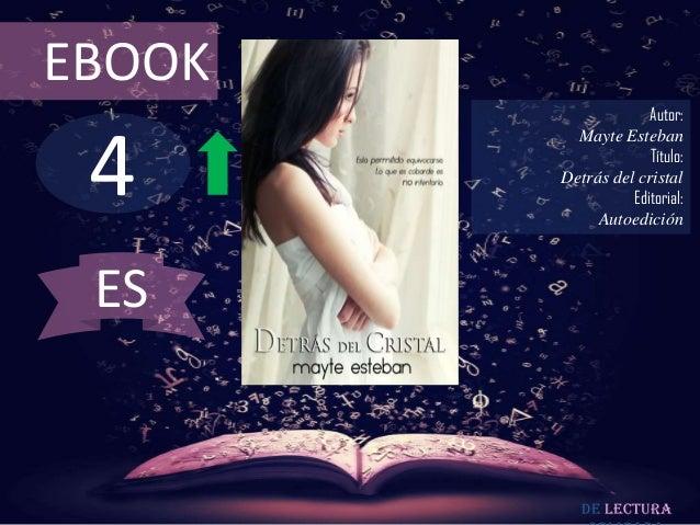 EBOOK                     Autor: 4          Mayte Esteban                     Título:        Detrás del cristal           ...