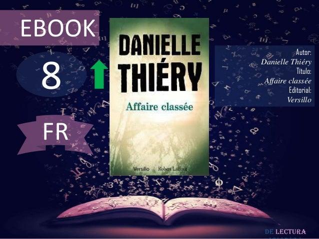 EBOOK                    Autor: 8        Danielle Thiéry                    Título:         Affaire classée               ...