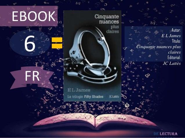 EBOOK                          Autor: 6                    E L James                          Título:        Cinquante nua...