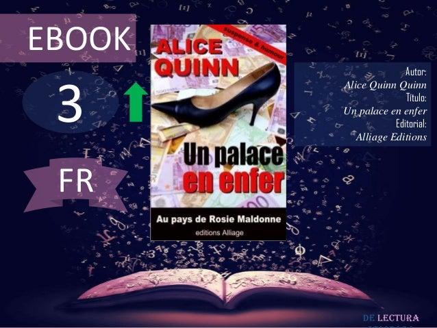 EBOOK                       Autor: 3        Alice Quinn Quinn                       Título:        Un palace en enfer     ...