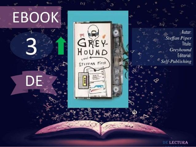 EBOOK                   Autor: 3          Steffan Piper                   Título:             Greyhound                Edi...