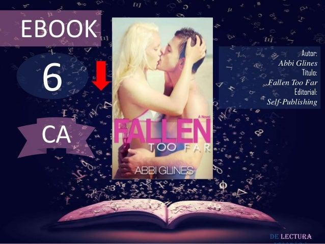 EBOOK                   Autor: 6            Abbi Glines                   Título:        Fallen Too Far                Edi...