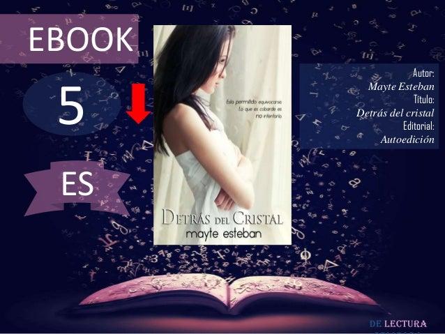 EBOOK                     Autor: 5          Mayte Esteban                     Título:        Detrás del cristal           ...