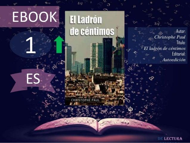 EBOOK                          Autor: 1              Christophe Paul                          Título:        El ladrón de ...