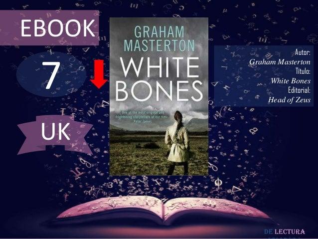 EBOOK                     Autor: 7        Graham Masterton                     Título:             White Bones            ...