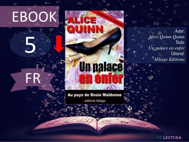 EBOOK                       Autor: 5        Alice Quinn Quinn                       Título:        Un palace en enfer     ...