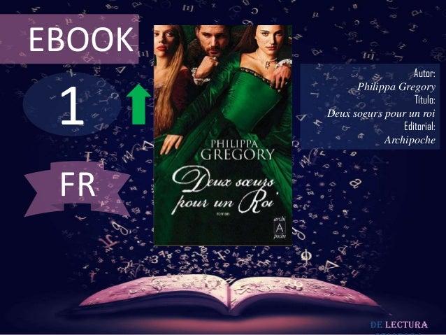 EBOOK                           Autor: 1              Philippa Gregory                           Título:        Deux soeur...