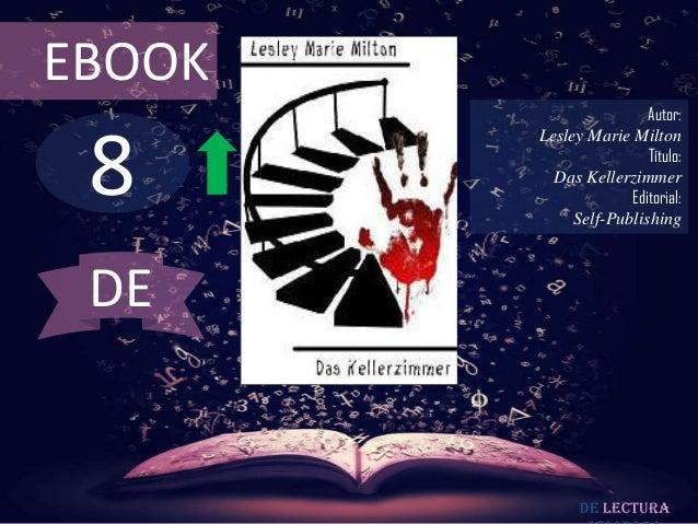 EBOOK                        Autor: 8        Lesley Marie Milton                        Título:          Das Kellerzimmer ...