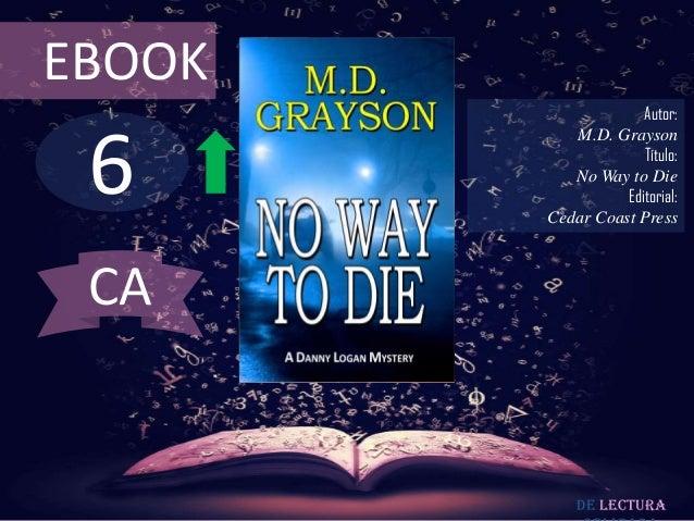 EBOOK                     Autor: 6           M.D. Grayson                     Título:           No Way to Die             ...