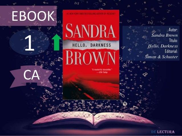 EBOOK                     Autor: 1           Sandra Brown                     Título:          Hello, Darkness            ...
