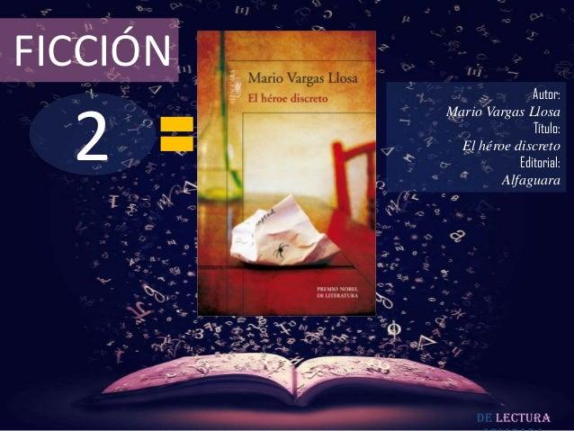 FICCIÓN  2  Autor: Mario Vargas Llosa Título: El héroe discreto Editorial: Alfaguara  De lectura