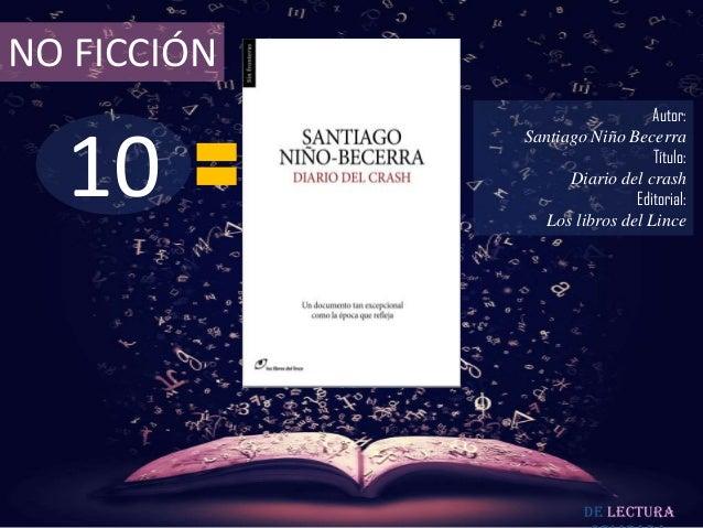 NO FICCIÓN  10  Autor: Santiago Niño Becerra Título: Diario del crash Editorial: Los libros del Lince  De lectura