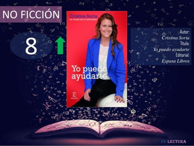 NO FICCIÓN  8  Autor: Cristina Soria Título: Yo puedo ayudarte Editorial: Espasa Libros  De lectura