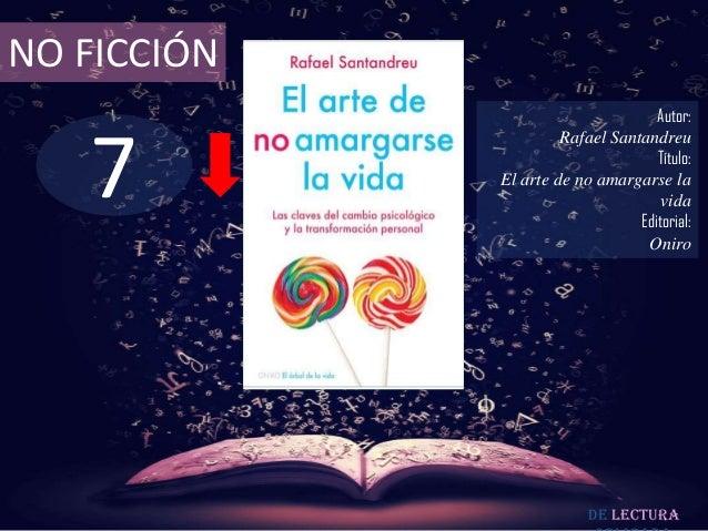 NO FICCIÓN  7  Autor: Rafael Santandreu Título: El arte de no amargarse la vida Editorial: Oniro  De lectura