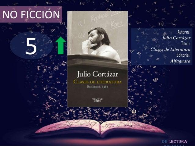 NO FICCIÓN  5  Autores: Julio Cortázar Título: Clases de Literatura Editorial: Alfaguara  De lectura