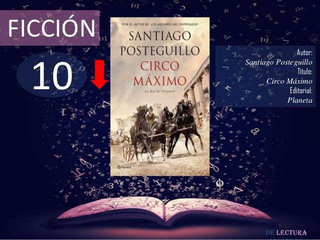 FICCIÓN  10  Autor: Santiago Posteguillo Título: Circo Máximo Editorial: Planeta  De lectura