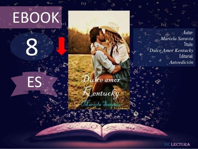 EBOOK  8  Autor: Mariela Saravia Título: Dulce Amor Kentucky Editorial: Autoedición  ES  De lectura