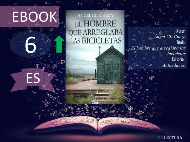 EBOOK  6  Autor: Ángel Gil Cheza Título: El hombre que arreglaba las bicicletas Editorial: Autoedición  ES  De lectura