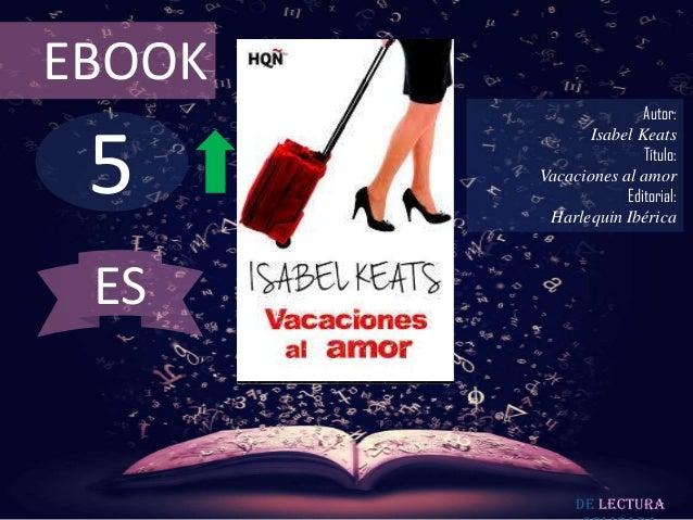 EBOOK  5  Autor: Isabel Keats Título: Vacaciones al amor Editorial: Harlequin Ibérica  ES  De lectura