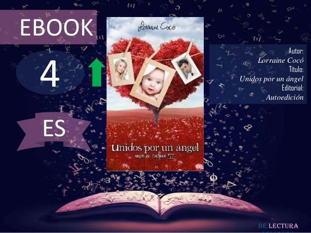 EBOOK  4  Autor: Lorraine Cocó Título: Unidos por un ángel Editorial: Autoedición  ES  De lectura