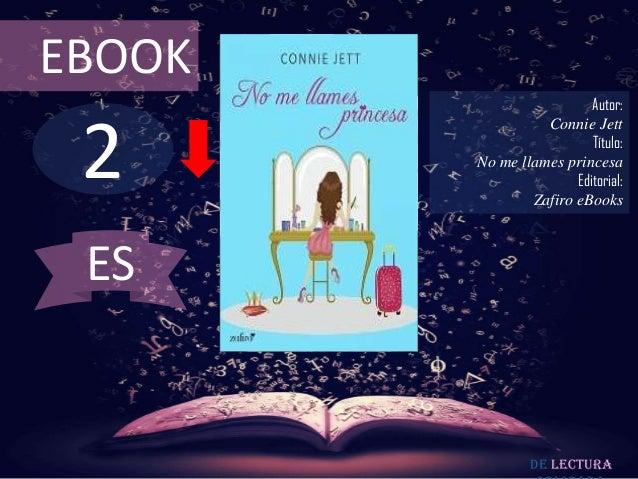 EBOOK  2  Autor: Connie Jett Título: No me llames princesa Editorial: Zafiro eBooks  ES  De lectura
