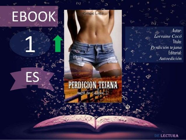 EBOOK  1  Autor: Lorraine Cocó Título: Perdición tejana Editorial: Autoedición  ES  De lectura