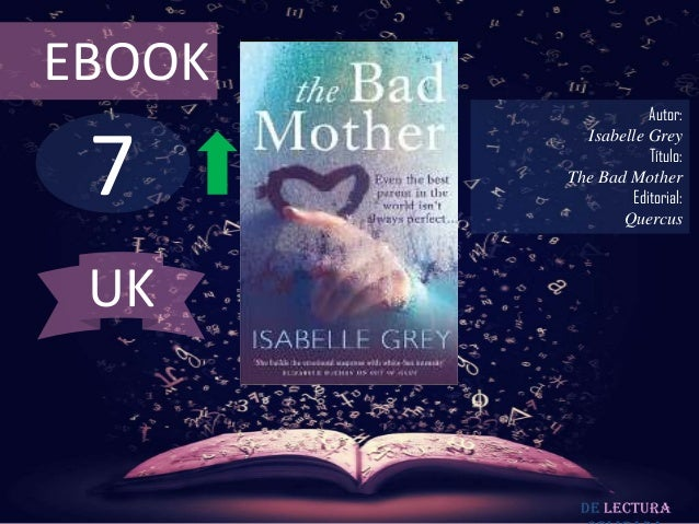 EBOOK  7  Autor: Isabelle Grey Título: The Bad Mother Editorial: Quercus  UK  De lectura