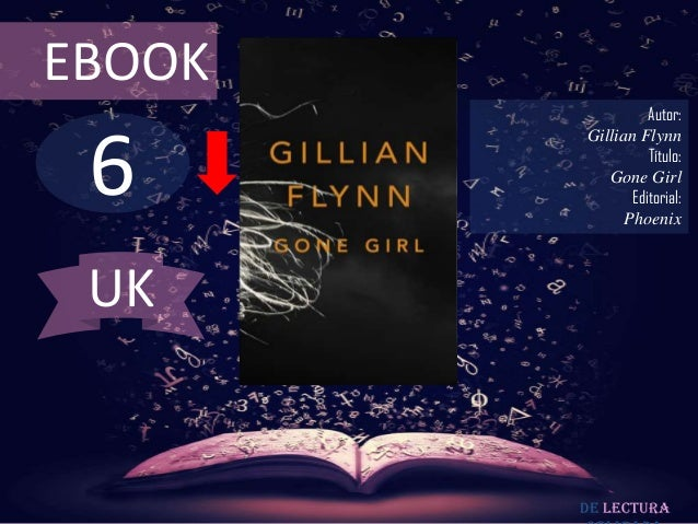 EBOOK  6  Autor: Gillian Flynn Título: Gone Girl Editorial: Phoenix  UK  De lectura