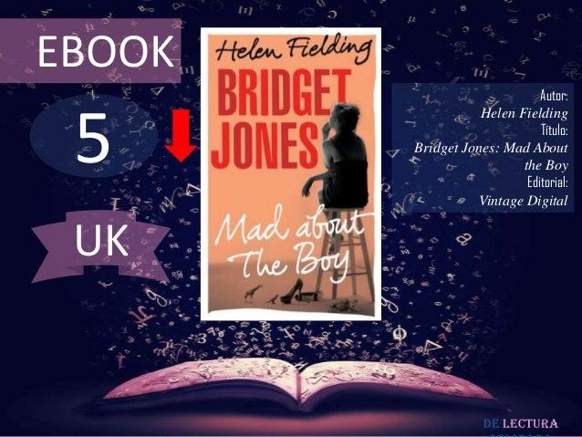 EBOOK  5  Autor: Helen Fielding Título: Bridget Jones: Mad About the Boy Editorial: Vintage Digital  UK  De lectura