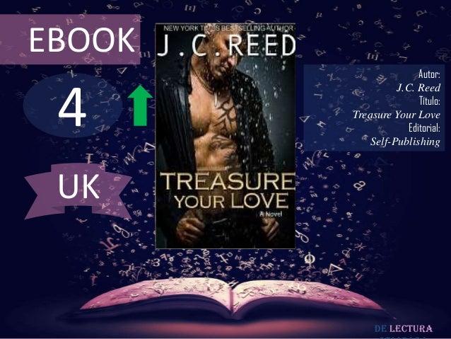 EBOOK  4  Autor: J.C. Reed Título: Treasure Your Love Editorial: Self-Publishing  UK  De lectura