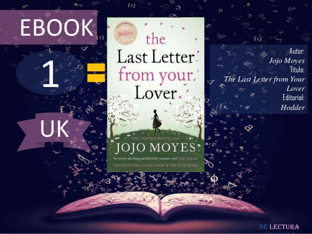 EBOOK  1  Autor: Jojo Moyes Título: The Last Letter from Your Lover Editorial: Hodder  UK  De lectura
