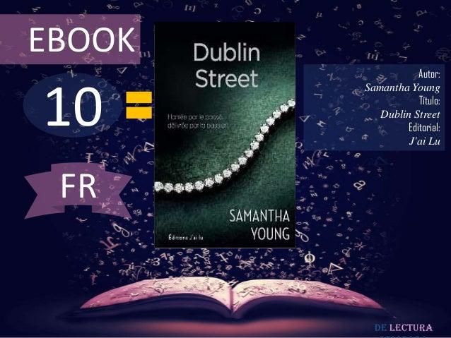 EBOOK  10  Autor: Samantha Young Título: Dublin Street Editorial: J'ai Lu  FR  De lectura